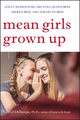 Mean Girls Grown Up: Adult Women Who Are Still Queen Bees, Middle Bees, and Afraid-to-Bees (0470168757) cover image