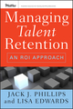 Managing Talent Retention: An ROI Approach (0470375957) cover image