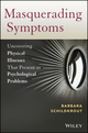 Masquerading Symptoms: Uncovering Physical Illnesses That Present as Psychological Problems (0470890657) cover image