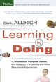 Learning by Doing: A Comprehensive Guide to Simulations, Computer Games, and Pedagogy in e-Learning and Other Educational Experiences (0787977357) cover image