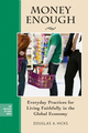Money Enough: Everyday Practices for Living Faithfully in the Global Economy  (0787997757) cover image