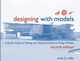 Designing with Models: A Studio Guide to Making and Using Architectural Design Models, 2nd Edition (1118007557) cover image