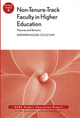 Non-Tenure-Track Faculty in Higher Education: Theories and Tensions: ASHE Higher Education Report, 36:5 (1118014057) cover image