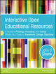 Interactive Open Educational Resources: A Guide to Finding, Choosing, and Using What's Out There to Transform College Teaching (1118277457) cover image