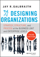 Designing Organizations: Strategy, Structure, and Process at the Business Unit and Enterprise Levels, 3rd Edition (1118409957) cover image