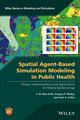 Spatial Agent-Based Simulation Modeling in Public Health: Design, Implementation, and Applications for Malaria Epidemiology (1118964357) cover image