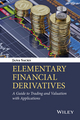 Elementary Financial Derivatives: A Guide to Trading and Valuation with Applications (1119076757) cover image