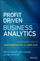 Profit Driven Business Analytics: A Practitioner s Guide to Transforming Big Data into Added Value (1119286557) cover image