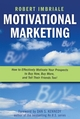 Motivational Marketing: How to Effectively Motivate Your Prospects to Buy Now, Buy More, and Tell Their Friends Too! (0470116358) cover image