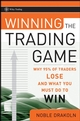 Winning the Trading Game: Why 95% of Traders Lose and What You Must Do To Win