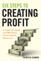 Six Steps to Creating Profit: A Guide for Small and Mid-Sized Service-Based Businesses (0470554258) cover image