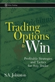 Trading Options to Win: Profitable Strategies and Tactics for Any Trader  (0471226858) cover image