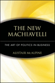 The New Machiavelli: The Art of Politics in Business (0471350958) cover image