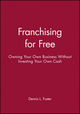 Franchising for Free: Owning Your Own Business Without Investing Your Own Cash (0471625558) cover image
