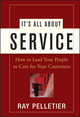 It's All About Service: How to Lead Your People to Care for Your Customers (0471716758) cover image