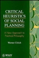 Critical Heuristics of Social Planning: A New Approach to Practical Philosophy (0471953458) cover image