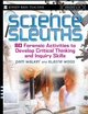 Science Sleuths: 60 Forensic Activities to Develop Critical Thinking and Inquiry Skills, Grades 4 - 8  (0787974358) cover image