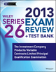 Wiley Series 26 Exam Review 2013 + Test Bank: The Investment Company Products/Variable Contracts Limited Principal Qualification Examination (1118671058) cover image