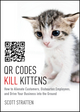 QR Codes Kill Kittens: How to Alienate Customers, Dishearten Employees, and Drive Your Business into the Ground (1118732758) cover image