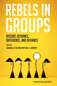 Rebels in Groups: Dissent, Deviance, Difference, and Defiance (1405196858) cover image