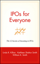 IPOs for Everyone: The 12 Secrets of Investing in IPOs (0471399159) cover image