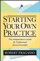 Starting Your Own Practice: The Independence Guide for Professional Service Providers (0471733059) cover image
