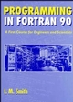 Programming in Fortran 90: A First Course for Engineers and Scientists (0471941859) cover image