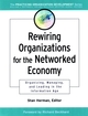 Rewiring Organizations for the Networked Economy: Organizing, Managing, and Leading in the Information Age (0787960659) cover image