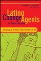 Latino Change Agents in Higher Education: Shaping a System that Works for All (0787995959) cover image