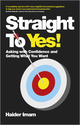 Straight to Yes: Asking with Confidence and Getting What You Want  (0857083759) cover image