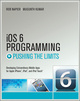 iOS 6 Programming Pushing the Limits: Advanced Application Development for Apple iPhone, iPad and iPod Touch (1118449959) cover image