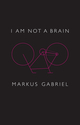 I am Not a Brain: Philosophy of Mind for the 21st Century (1509514759) cover image