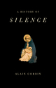 A History of Silence: From the Renaissance to the Present Day (1509517359) cover image
