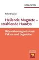 Heilende Magnete - strahlende Handys: Bioelektromagnetismus: Fakten und Legenden (3527640959) cover image