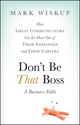Don't Be That Boss: How Great Communicators Get the Most Out of Their Employees and Their Careers (047048585X) cover image