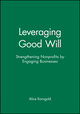 Leveraging Good Will: Strengthening Nonprofits by Engaging Businesses (047090755X) cover image