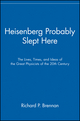Heisenberg Probably Slept Here: The Lives, Times, and Ideas of the Great Physicists of the 20th Century (047129585X) cover image