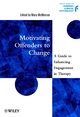 Motivating Offenders to Change: A Guide to Enhancing Engagement in Therapy (047149755X) cover image