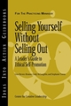 Selling Yourself without Selling Out: A Leader's Guide to Ethical Self-Promotion (188219795X) cover image