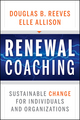 Renewal Coaching: Sustainable Change for Individuals and Organizations (0470414960) cover image