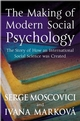 The Making of Modern Social Psychology: The Hidden Story of How an International Social Science was Created (0745629660) cover image