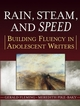 Rain, Steam, and Speed: Building Fluency in Adolescent Writers (0787974560) cover image