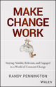 Make Change Work: Staying Nimble, Relevant, and Engaged in a World of Constant Change (1118617460) cover image