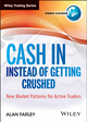 Cash In Instead of Getting Crushed: New Market Patterns for Active Traders (1118631560) cover image