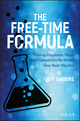 The Free-Time Formula: Finding Happiness, Focus, and Productivity No Matter How Busy You Are (1119432960) cover image