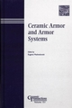 Ceramic Armor and Armor Systems: Proceedings of the symposium held at the 105th Annual Meeting of The American Ceramic Society, April 27-30, 2003, in Nashville, Tennessee, Ceramic Transactions, Volume 151 (1574982060) cover image