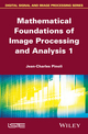 Mathematical Foundations of Image Processing and Analysis, Volume 1 (1848215460) cover image