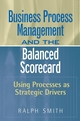 Business Process Management and the Balanced Scorecard: Using Processes as Strategic Drivers (0470047461) cover image