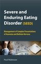 Severe and Enduring Eating Disorder (SEED): Management of Complex Presentations of Anorexia and Bulimia Nervosa (0470062061) cover image