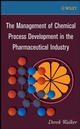 The Management of Chemical Process Development in the Pharmaceutical Industry (0470171561) cover image